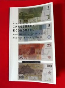 Imaginary Economics: Contemporary Artists and the Big World of Money