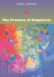 Sara Ahmed, The Promise of Happiness